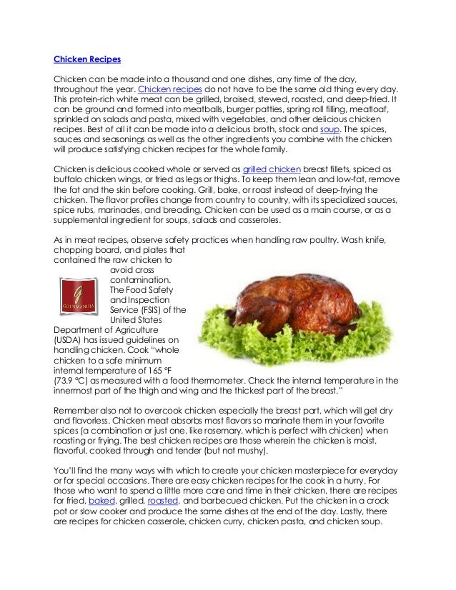 Chicken RecipesChicken can be made into a thousand and one dishes, any time of the day,throughout the year. Chicken recipe...