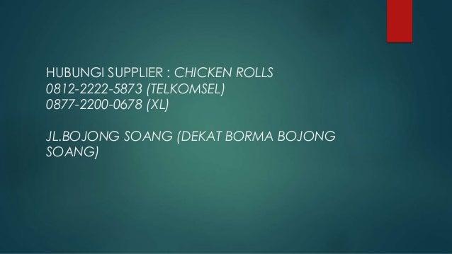 HUBUNGI SUPPLIER : CHICKEN ROLLS 0812-2222-5873 (TELKOMSEL) 0877-2200-0678 (XL) JL.BOJONG SOANG (DEKAT BORMA BOJONG SOANG)