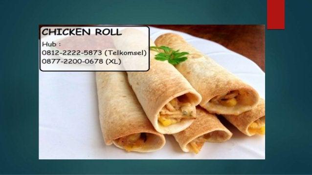 0812-2222-5873 ( Tsel ) | Chicken Roll Enak
