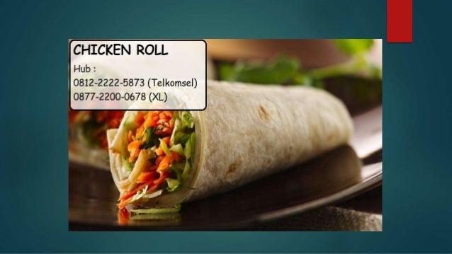 0812-2222-5873 ( Tsel ) | Chicken Roll Enak di Bandung Slide 3