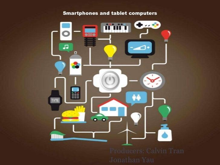 Smartphones and tablet computers               Producers: Calvin Tran               Jonathan Yau