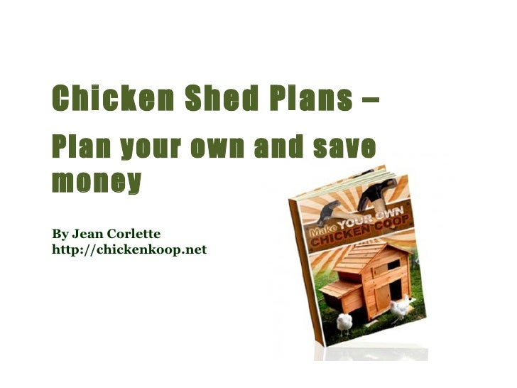 Chicken Shed Plans –  Plan your own and save money By Jean Corlette http://chickenkoop.net