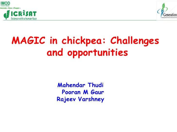 MAGIC in chickpea: Challenges     and opportunities        Mahendar Thudi         Pooran M Gaur        Rajeev Varshney