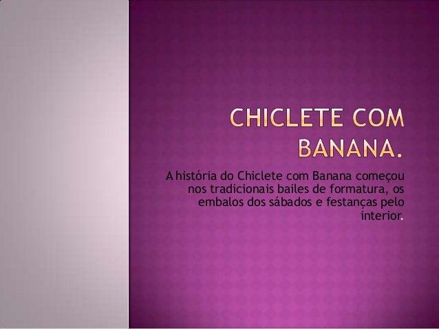 A história do Chiclete com Banana começou nos tradicionais bailes de formatura, os embalos dos sábados e festanças pelo in...