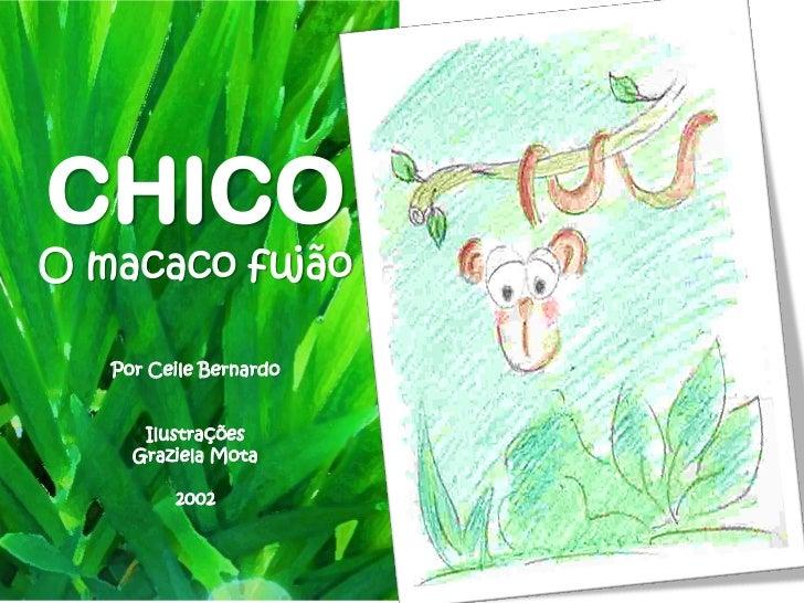 CHICOO macaco fujão   Por Ceile Bernardo      Ilustrações     Graziela Mota         2002