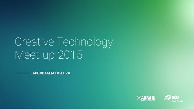 ABORDAGEM CRIATIVA Creative Technology Meet-up 2015