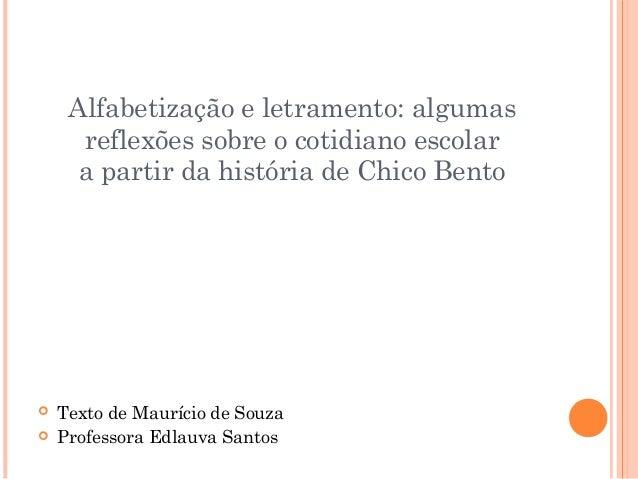 Alfabetização e letramento: algumas reflexões sobre o cotidiano escolar a partir da história de Chico Bento     Texto de...