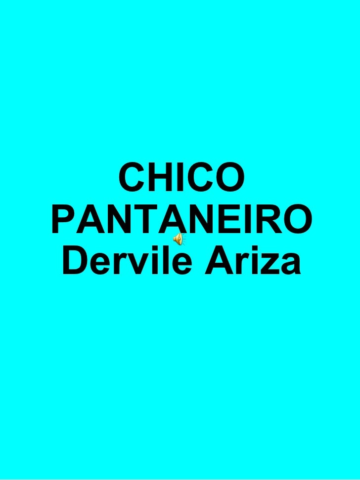 CHICO PANTANEIRO Dervile Ariza