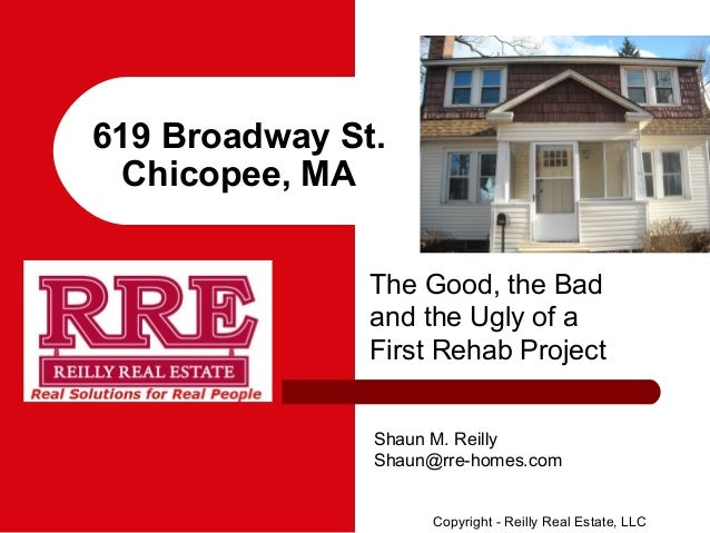 619 Broadway St.  Chicopee, MA               The Good, the Bad               and the Ugly of a               First Rehab P...