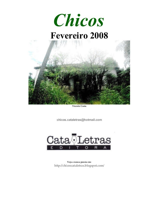 Chicos Fevereiro 2008 Vicente Costa chicos.cataletras@hotmail.com Veja a nossa poesia em: http://chicoscataletras.blogspot...