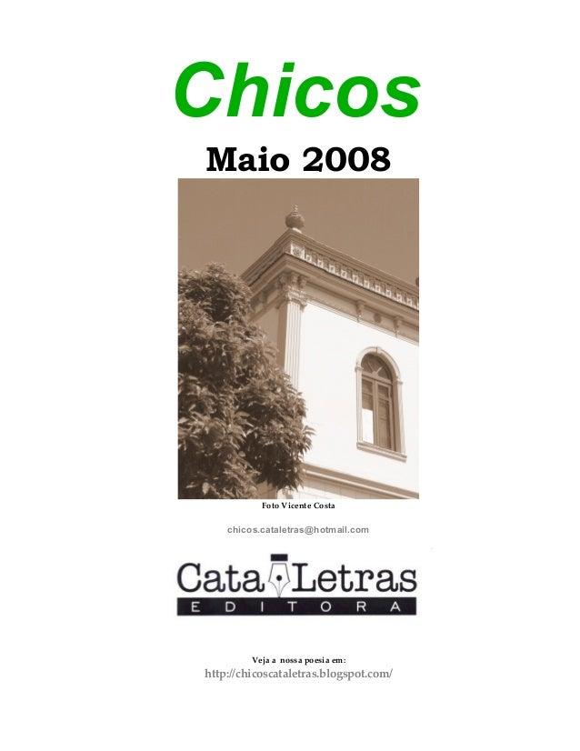 Chicos Maio 2008 Foto Vicente Costa chicos.cataletras@hotmail.com Veja a nossa poesia em: http://chicoscataletras.blogspot...