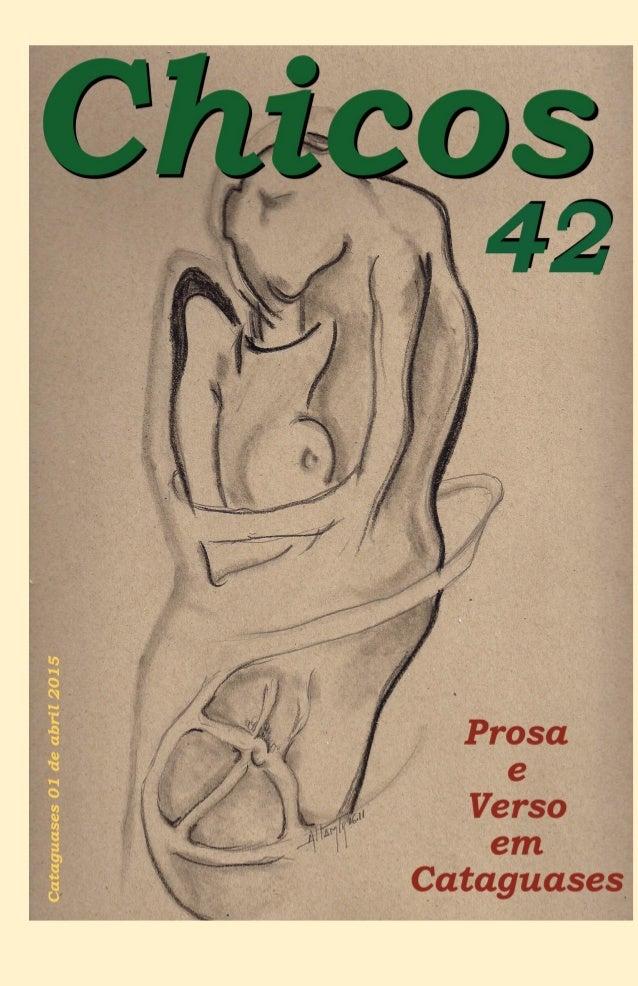 Chicos N. 42 Abril 2015 e-zine de literatura e ideias de Cataguases – MG Capa Altamir Soares Editores Emerson Teixeira Car...