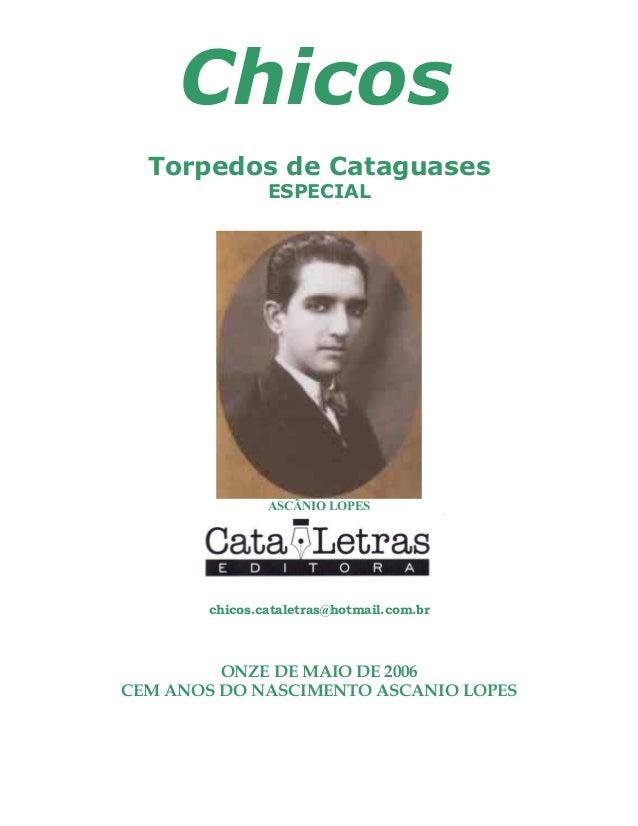 Chicos Torpedos de Cataguases ESPECIAL ASCÂNIO LOPES chicos.cataletras@hotmail.com.br ONZE DE MAIO DE 2006 CEM ANOS DO NAS...