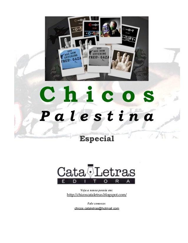 C h i c o s P a l e s t i n a Especial Veja a nossa poesia em: http://chicoscataletras.blogspot.com/ Fale conosco: chicos....