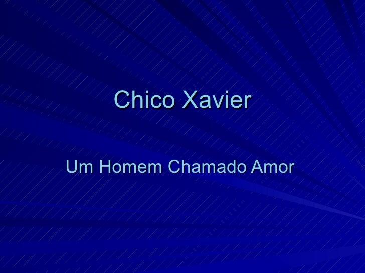 Chico Xavier  Um Homem Chamado Amor