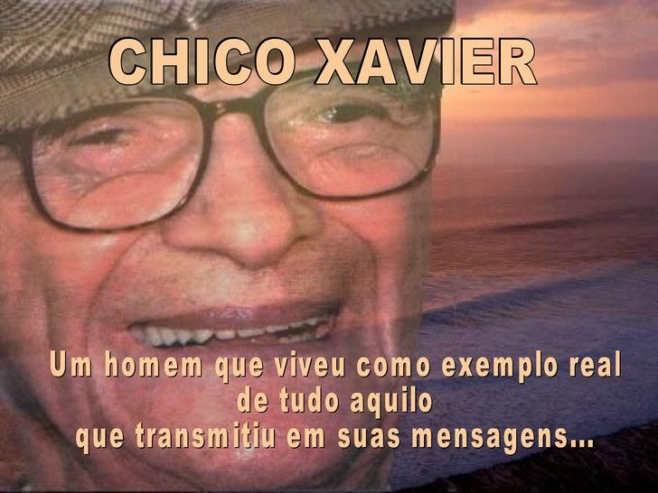 CHICO XAVIER Um homem que viveu como exemplo real  de tudo aquilo que transmitiu em suas mensagens...