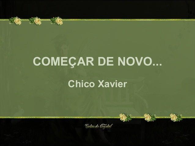 COMEÇAR DE NOVO... Chico Xavier