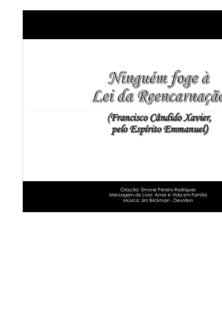 Criação: Simone Pereira RodriguesMensagem do Livro: Amor e Vida em Família     Música: Jim Brickman - Devotion