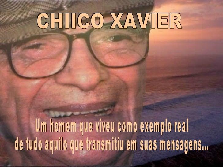 CHIICO XAVIER Um homem que viveu como exemplo real  de tudo aquilo que transmitiu em suas mensagens...