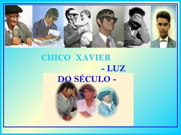 CHICO XAVIER           - LUZ   DO SÉCULO -