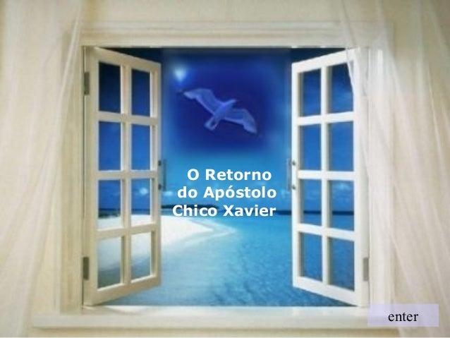 O Retornodo ApóstoloChico Xavier               enter