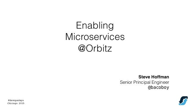 #devopsdays Chicago 2015 Enabling Microservices @Orbitz Steve Hoffman Senior Principal Engineer @bacoboy