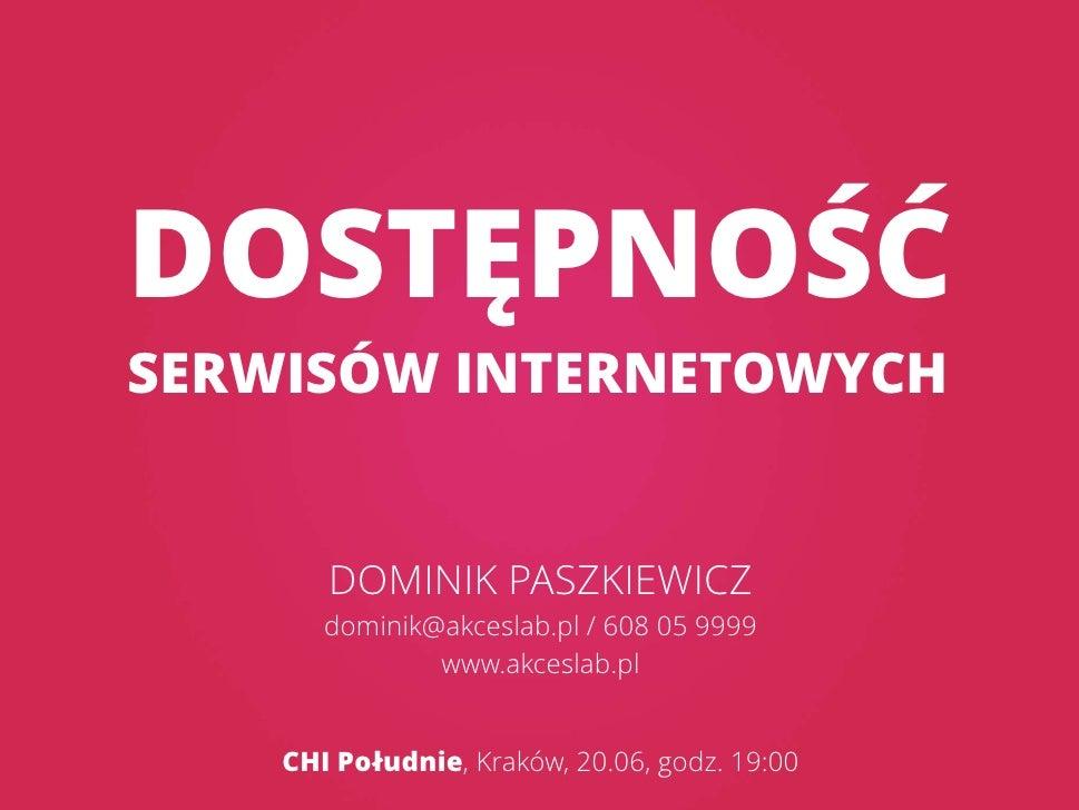 DOSTĘPNOŚĆSERWISÓW INTERNETOWYCH       DOMINIK PASZKIEWICZ       dominik@akceslab.pl / 608 05 9999               www.akces...