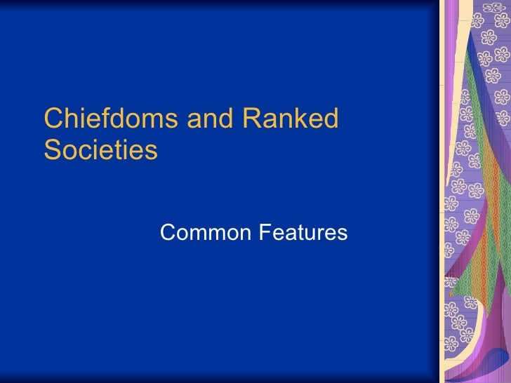 Chiefdoms and Ranked Societies Common Features