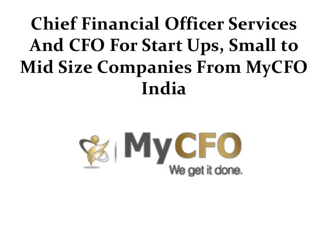 Chief Financial Officer Services And CFO For Start Ups, Small to Mid Size Companies From MyCFO India