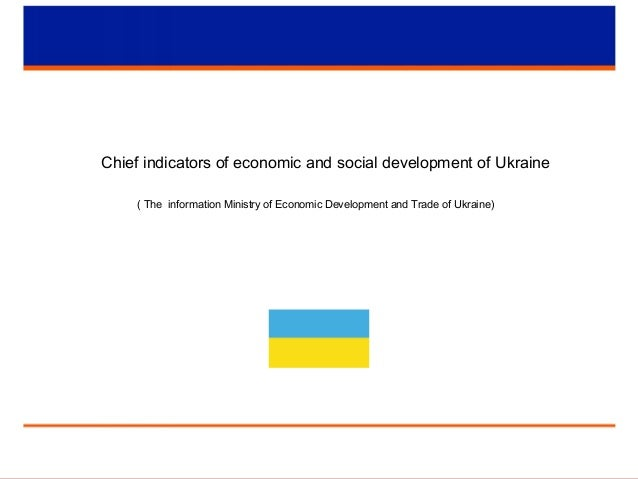 Chief indicators of economic and social development of Ukraine ( The information Ministry of Economic Development and Trad...