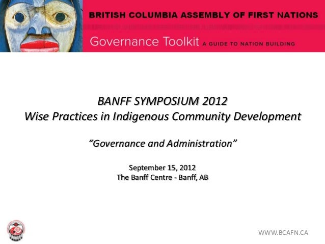 "BANFF SYMPOSIUM 2012Wise Practices in Indigenous Community Development           ""Governance and Administration""          ..."