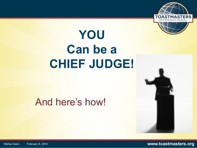 YOU Can be a CHIEF JUDGE! And here's how!  Wafae Owen  February 8, 2014