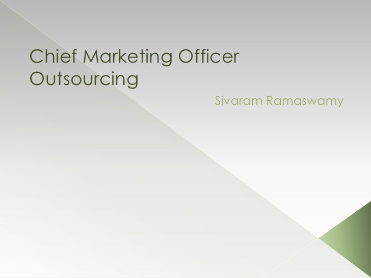 Chief Marketing Officer Outsourcing                     Sivaram Ramaswamy