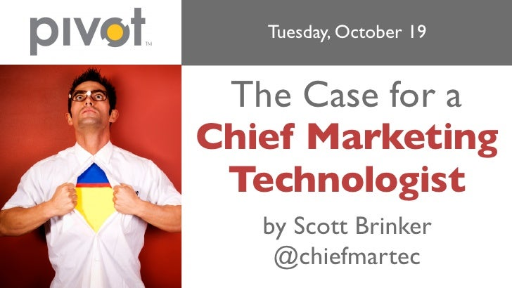 Tuesday, October 19    The Case for a Chief Marketing  Technologist    by Scott Brinker     @chiefmartec
