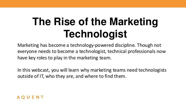 The Rise of the Marketing  Technologist  Marketing has become a technology-powered discipline. Though not  everyone needs ...