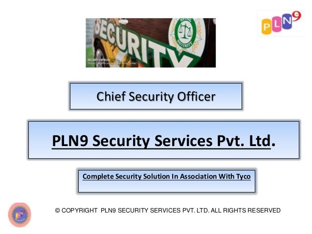 Chief Security Officer © COPYRIGHT PLN9 SECURITY SERVICES PVT. LTD. ALL RIGHTS RESERVED PLN9 Security Services Pvt. Ltd. C...