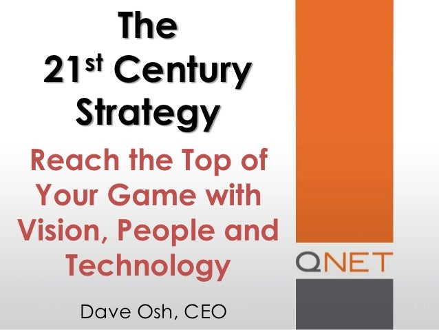 The 21st Century   Strategy Reach the Top of Your Game withVision, People and    Technology    Dave Osh, CEO