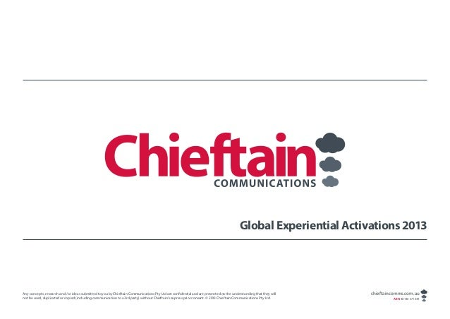 Global Experiential Activations 2013Any concepts, research and / or ideas submitted to you by Chieftain Communications Pty...