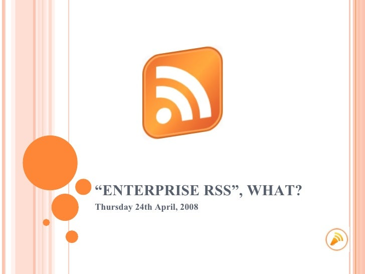 """ ENTERPRISE RSS"", WHAT? Thursday 24th April, 2008"