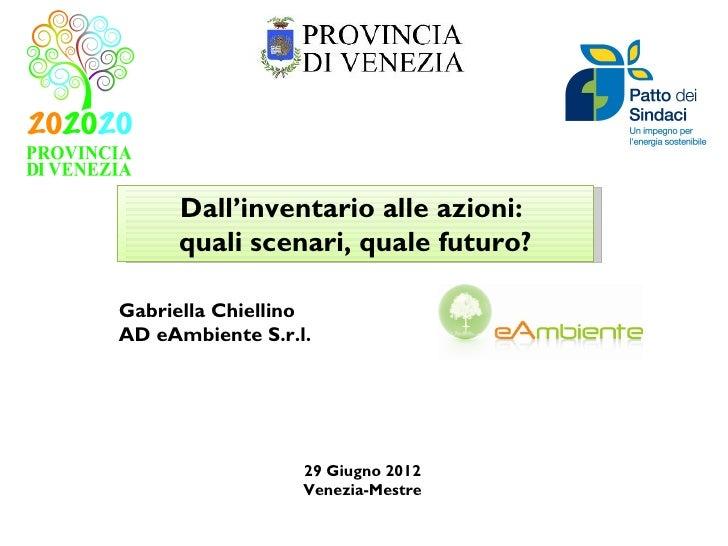 Dall'inventario alle azioni:     quali scenari, quale futuro?Gabriella ChiellinoAD eAmbiente S.r.l.                  29 Gi...