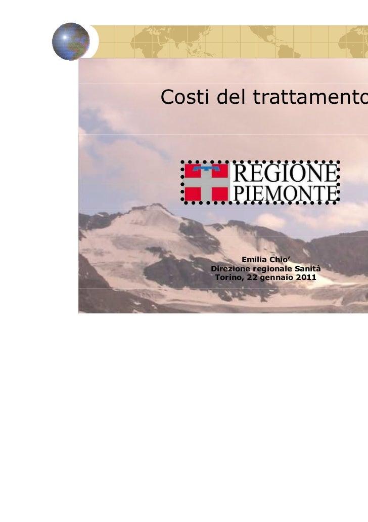 Costi del trattamento            Emilia Chio'     Direzione regionale Sanità      Torino, 22 gennaio 2011                 ...