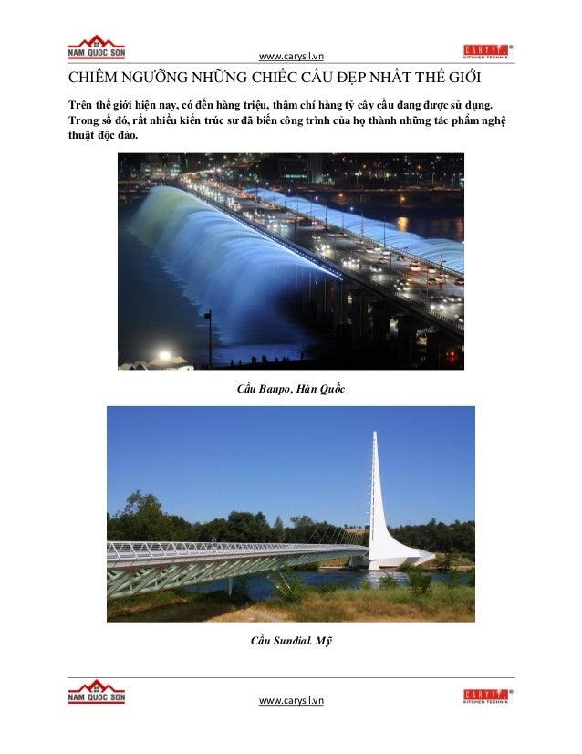 www.carysil.vn www.carysil.vn CHIÊM NGƯỠNG NHỮNG CHIẾC CẦU ĐẸP NHẤT THẾ GIỚI Trên thế giới hiện nay, có đến hàng triệu, th...