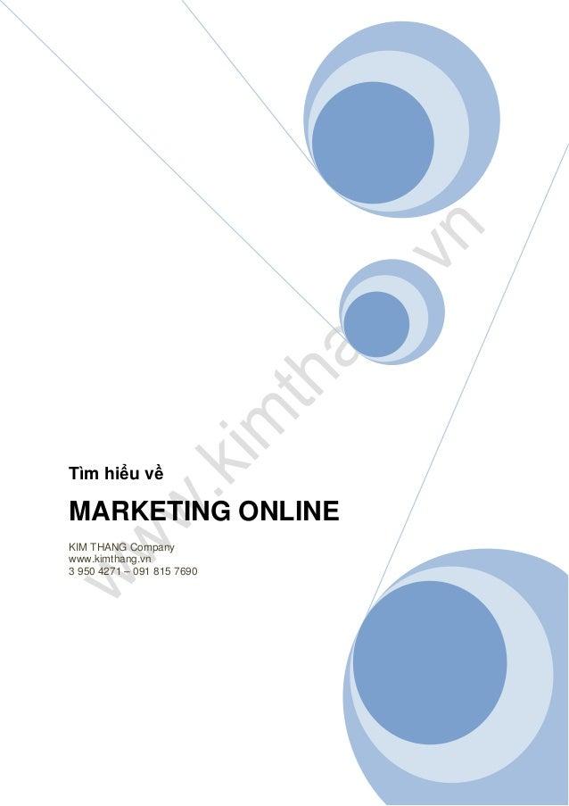 Tìm hiểu về MARKETING ONLINE KIM THANG Company www.kimthang.vn 3 950 4271 – 091 815 7690