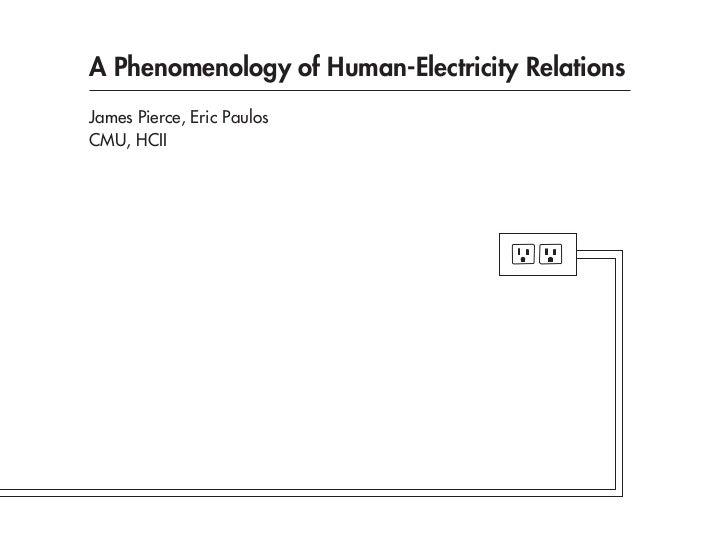 A Phenomenology of Human-Electricity RelationsJames Pierce, Eric PaulosCMU, HCII