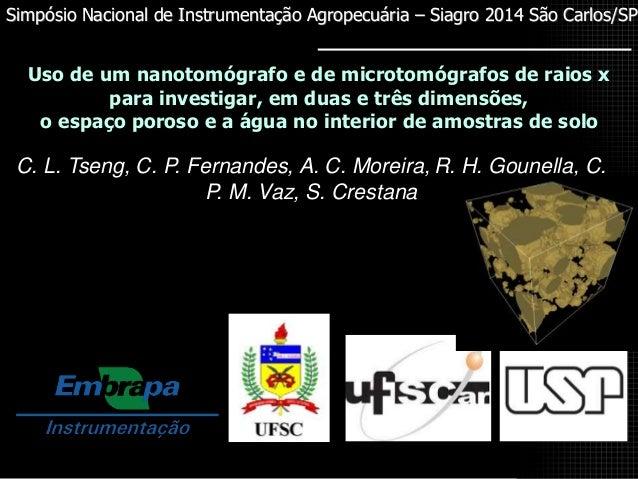Simpósio Nacional de Instrumentação Agropecuária – Siagro 2014 São Carlos/SP  Uso de um nanotomógrafo e de microtomógrafos...
