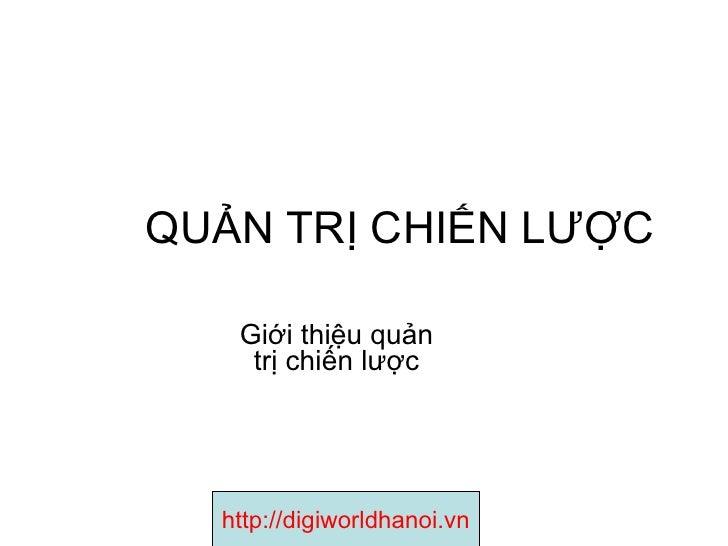 QUẢN TRỊ CHIẾN LƯỢC Giới thiệu quản trị chiến lược http://digiworldhanoi.vn
