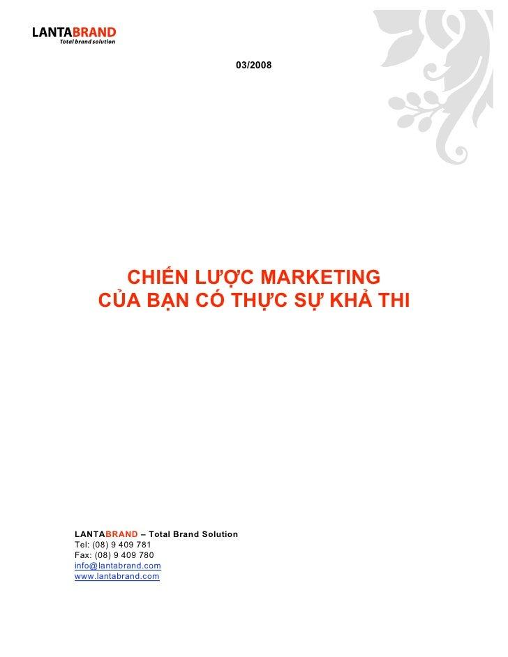 03/2008           CHIẾN LƯỢC MARKETING     CỦA BẠN CÓ THỰC SỰ KHẢ THI     LANTABRAND – Total Brand Solution Tel: (08) 9 40...