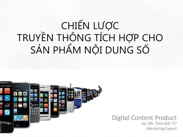 CHIẾN LƯỢCTRUYỀN THÔNG TÍCH HỢP CHO  SẢN PHẨM NỘI DUNG SỐ                Digital Content Product                          ...