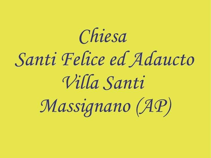 Chiesa  Santi Felice ed Adaucto Villa Santi  Massignano (AP)