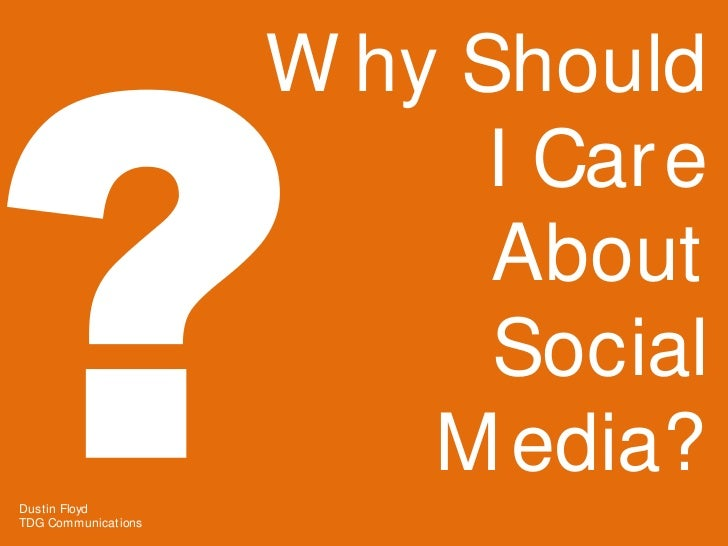 W hy Should                           I Car e                           About                           Social            ...